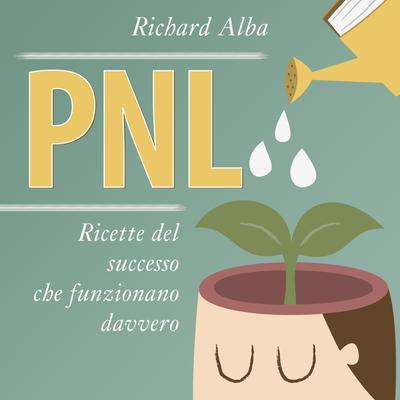 PNL: Ricette del successo che funzionano davvero Audiobook, by Richard Alba