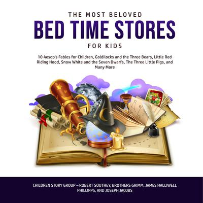 The Most Beloved Bed Time Stores for Kids: 10 Aesop's Fables for Children, Goldilocks and the Three Bears, Little Red Riding Hood, Snow White and the Seven Dwarfs, The Three Little Pigs, and Many More Audiobook, by Children Story Group