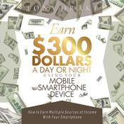 EARN $300 DOLLARS A DAY OR NIGHT USING YOUR MOBILE SMARTPHONE DEVICE