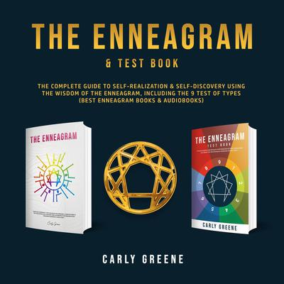The Enneagram & Test Book: The Complete Guide to Self-Realization & Self-Discovery Using the Wisdom of the Enneagram, Including the 9 Test of Types (Best Enneagram Books & Audiobooks) Audiobook, by