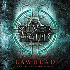 The Silver Hand: Book Two in The Song of Albion Trilogy Audiobook, by Stephen Lawhead