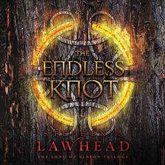 The Endless Knot: Book Three in The Song of Albion Trilogy Audiobook, by Stephen Lawhead