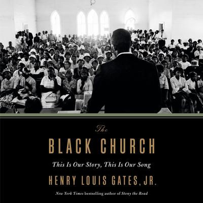 The Black Church: This Is Our Story, This Is Our Song Audiobook, by Henry Louis Gates