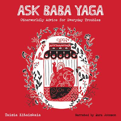 Ask Baba Yaga: Otherworldly Advice for Everyday Troubles Audiobook, by Taisia Kitaiskaia