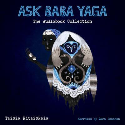 Ask Baba Yaga: The Audiobook Collection Audiobook, by Taisia Kitaiskaia