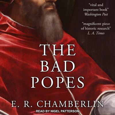 The Bad Popes Audiobook, by E.R. Chamberlin
