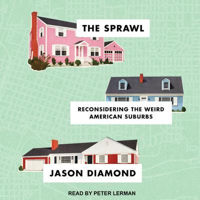 The Sprawl: Reconsidering the Weird American Suburbs Audiobook, by Jason Diamond