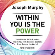 Within You Is the Power: Unleash the Miracle Power Inside You with Success Secrets from Around the World! Audiobook, by Joseph Murphy