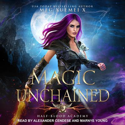 Half-Blood Academy 4: Magic Unchained Audiobook, by Meg Xuemei X