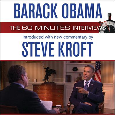 Barack Obama: The 60 Minutes Interviews: Introduced with new commentary by Steve Kroft Audiobook, by Barack Obama