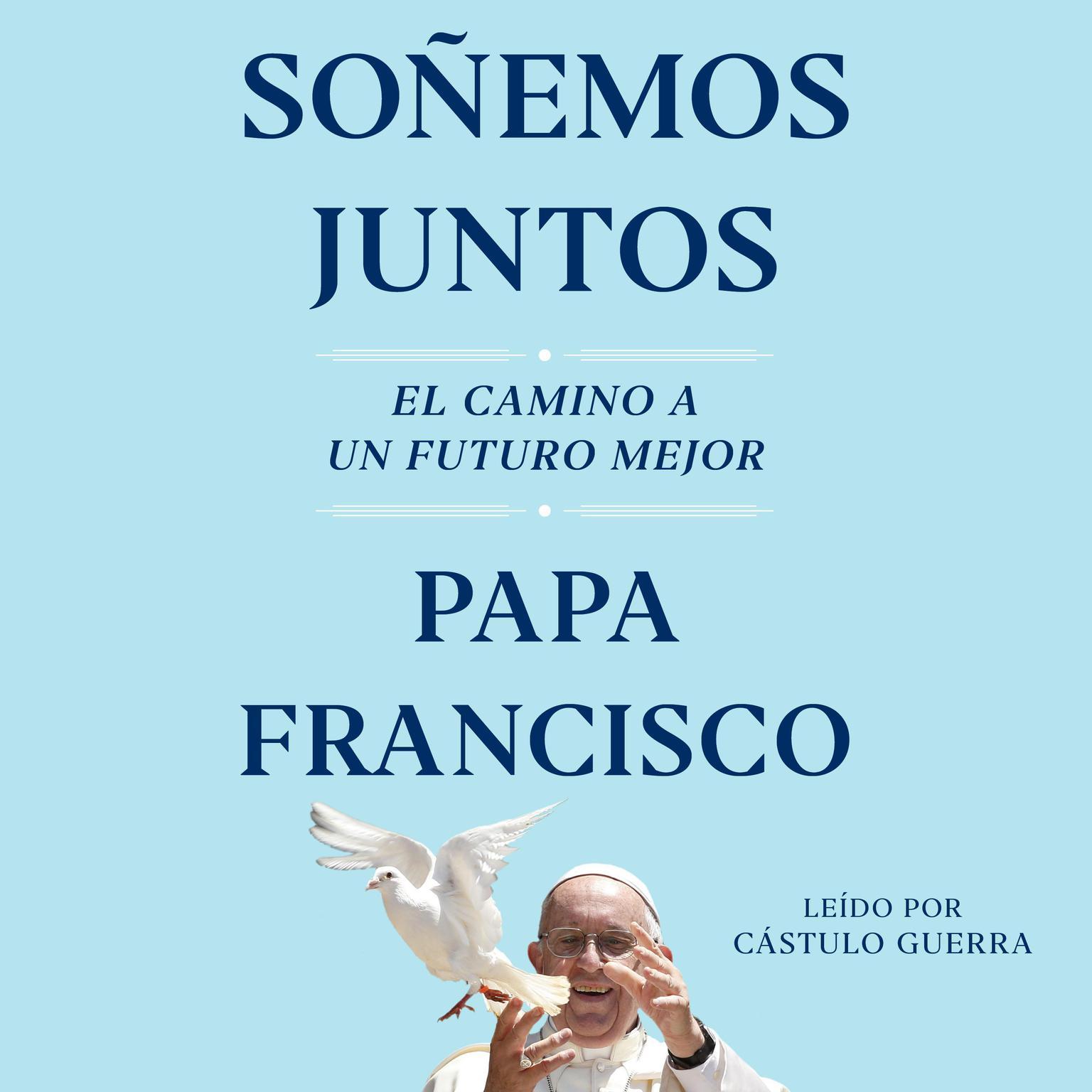 Soñemos Juntos (Let Us Dream Spanish Edition): El camino a un Futuro mejor Audiobook, by Pope Francis