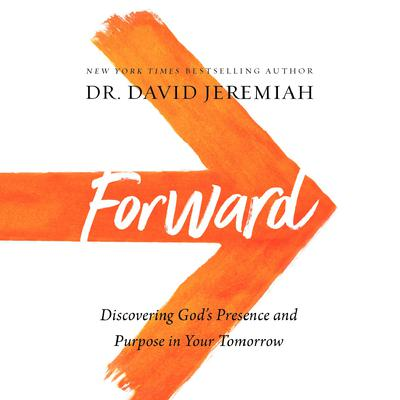 Forward: Discovering Gods Presence and Purpose in Your Tomorrow Audiobook, by