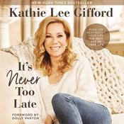 It's Never Too Late: Make the Next Act of Your Life the Best Act of Your Life Audiobook, by Kathie Lee Gifford