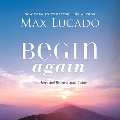 Begin Again: Your Hope and Renewal Start Today Audiobook, by