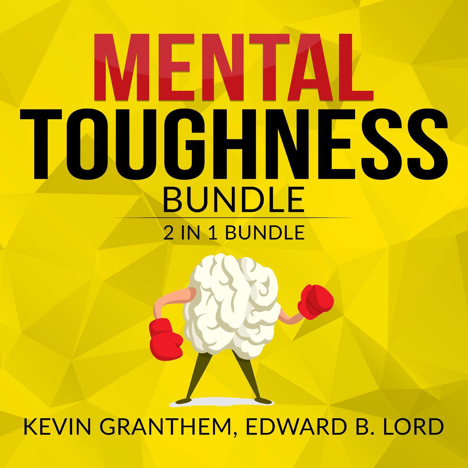 Mental Toughness Bundle, 2 in 1 Bundle, Mental Strength, Mind to Matter Audiobook, by Edward B. Lord