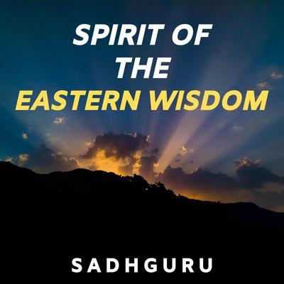 Spirit of the Eastern Wisdom Audiobook, by Sadhguru