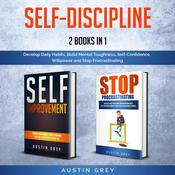 Self-Discipline:: 2 Books in 1: Develop Daily Habits, Build Mental Toughness, Self-Confidence, Willpower and Stop Procrastinating  Audiobook, by Austin Grey