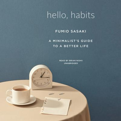 Hello, Habits: A Minimalist's Guide to a Better Life Audiobook, by