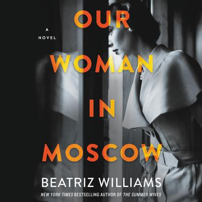 Our Woman in Moscow: A Novel Audiobook, by