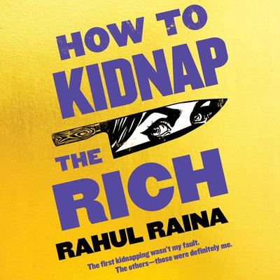 How to Kidnap the Rich: A Novel Audiobook, by Rahul Raina