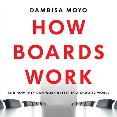 How Boards Work: And How They Can Work Better in a Chaotic World Audiobook, by Dambisa Moyo