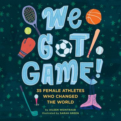 We Got Game!: 35 Female Athletes Who Changed the World Audiobook, by Aileen Weintraub