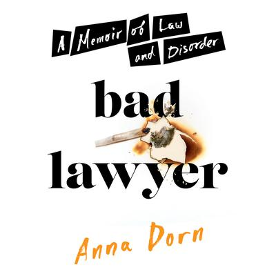 Bad Lawyer: A Memoir of Law and Disorder Audiobook, by Anna Dorn