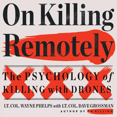 On Killing Remotely: The Psychology of Killing with Drones Audiobook, by Lieutenant Colonel Wayne Phelps