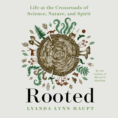 Rooted: Life at the Crossroads of Science, Nature, and Spirit Audiobook, by Lyanda Lynn Haupt