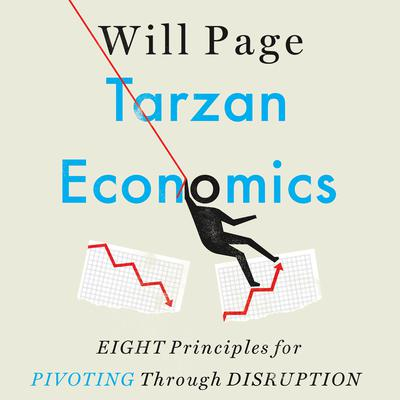 Tarzan Economics: Eight Principles for Pivoting Through Disruption Audiobook, by Will Page