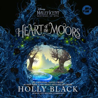 Heart of the Moors: An Original Maleficent: Mistress of Evil Novel Audiobook, by Holly Black