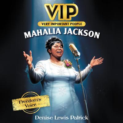 VIP: Mahalia Jackson: Freedoms Voice Audiobook, by Denise Lewis Patrick