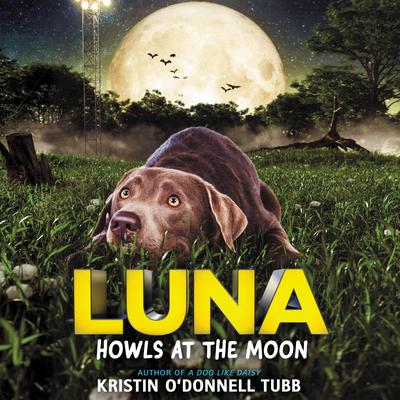 Luna Howls at the Moon Audiobook, by Kristin O'Donnell Tubb