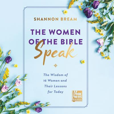 The Women of the Bible Speak: The Wisdom of 16 Women and Their Lessons for Today Audiobook, by