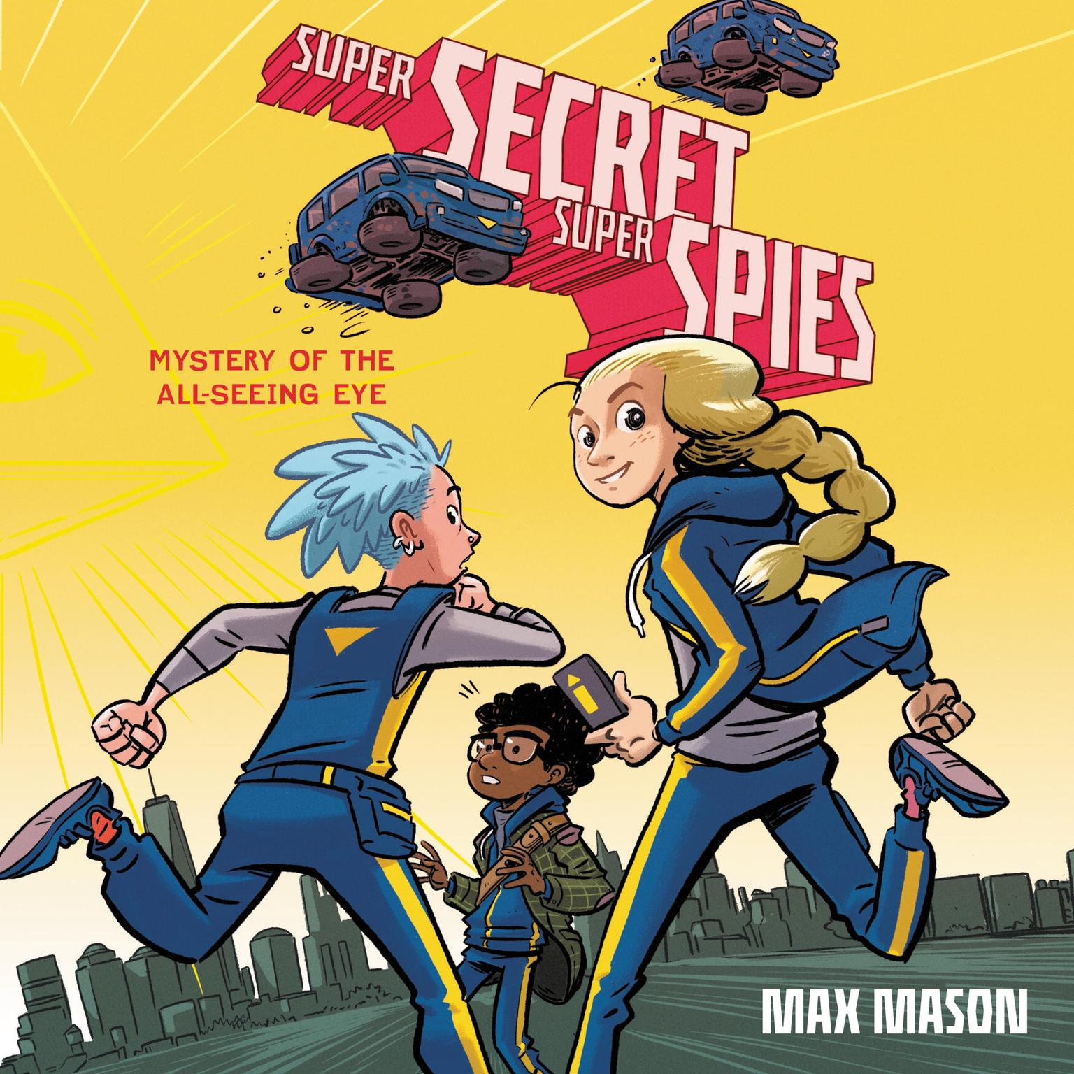 Super Secret Super Spies: Mystery of the All-Seeing Eye: Mystery of the All-Seeing Eye  Audiobook, by Max Mason