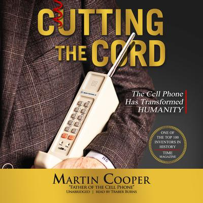 Cutting the Cord: The Cell Phone Has Transformed Humanity Audiobook, by Martin Cooper