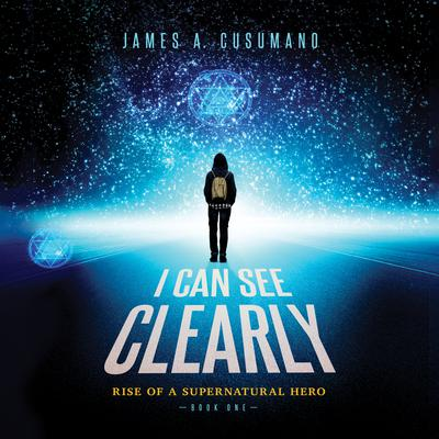 I Can See Clearly: Rise of a Supernatural Hero Audiobook, by James A. Cusumano