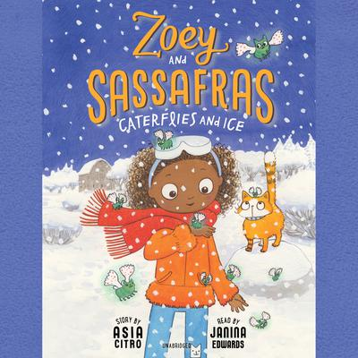 Zoey and Sassafras: Caterflies and Ice Audiobook, by Asia Citro