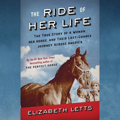 The Ride of Her Life: The True Story of a Woman, Her Horse, and Their Last-Chance Journey Across America Audiobook, by