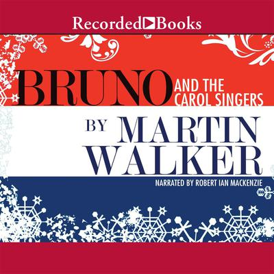 Bruno and the Carol Singers: A Christmas Mystery of the French Countryside Audiobook, by Martin Walker