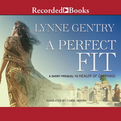 A Perfect Fit: An eShort Prequel to Healer of Carthage Audiobook, by Lynne Gentry