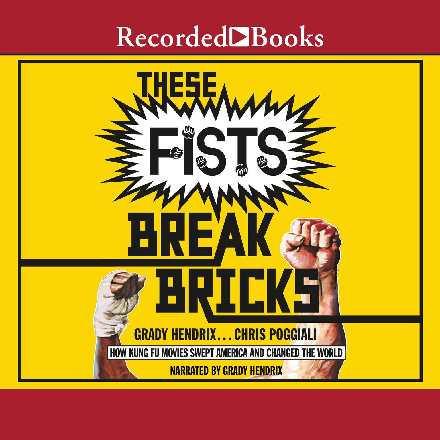 These Fists Break Bricks: How Kung Fu Movies Swept America and Changed the World Audiobook, by Grady Hendrix