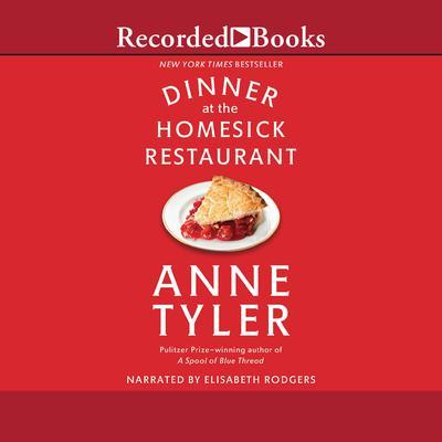 Dinner at the Homesick Restaurant Audiobook, by Anne Tyler