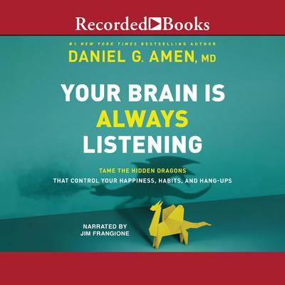 Your Brain is Always Listening: Tame the Hidden Dragons that Control Your Happiness, Habits, and Hang-Ups Audiobook, by