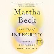 The Way of Integrity: Finding the Path to Your True Self Audiobook, by Martha Beck