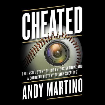 Cheated: The Inside Story of the Astros Scandal and a Colorful History of Sign Stealing Audiobook, by Andy Martino