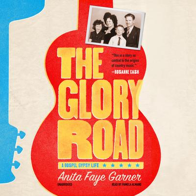 The Glory Road: A Gospel Gypsy Life Audiobook, by Anita Faye Garner