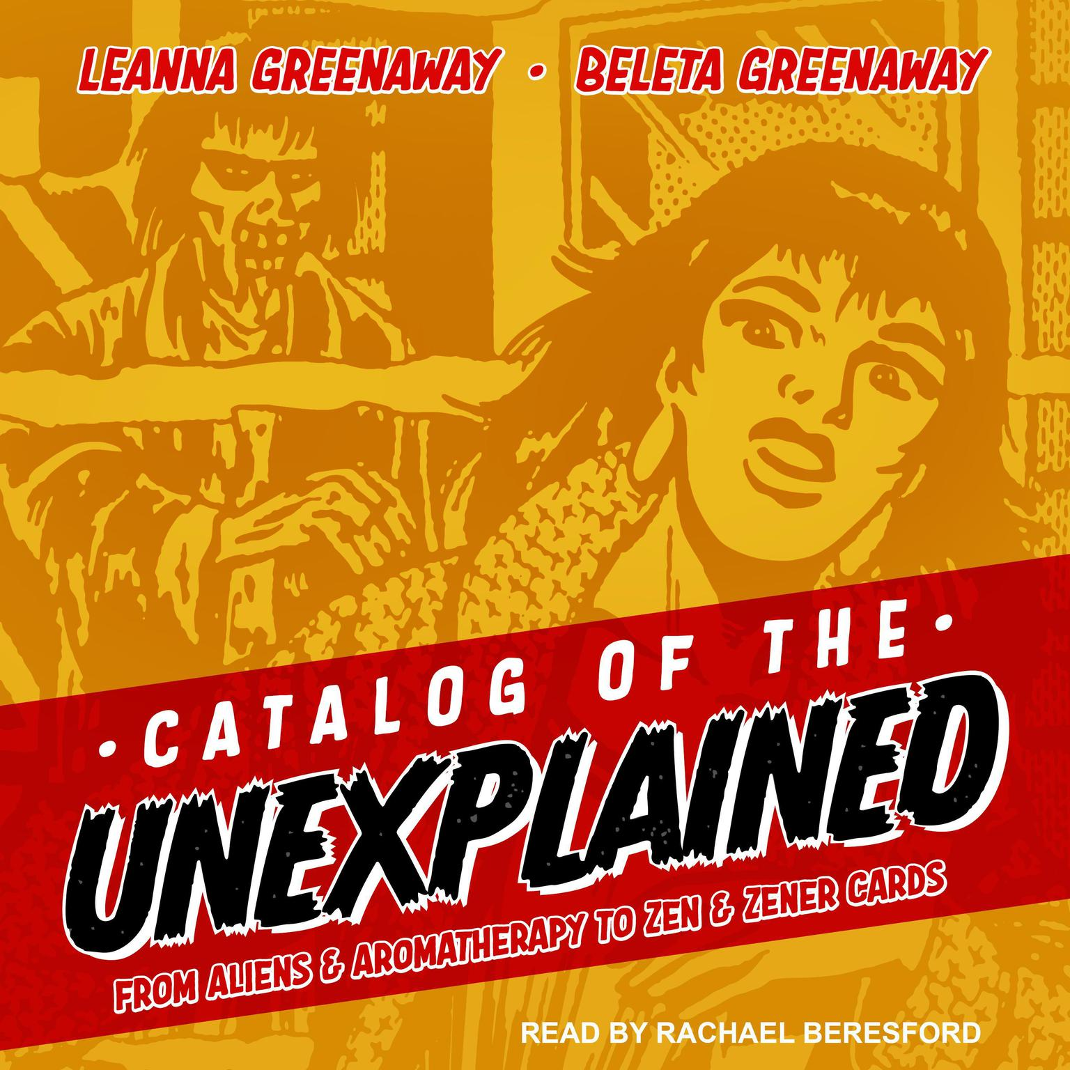 Catalog of the Unexplained: From Aliens & Aromatherapy to Zen & Zener Cards Audiobook, by Leanna Greenaway
