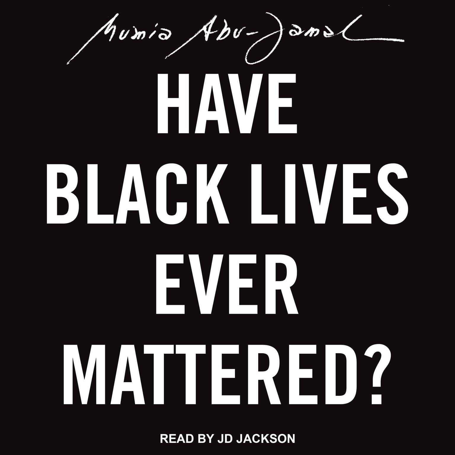 Have Black Lives Ever Mattered? Audiobook, by Mumia Abu-Jamal