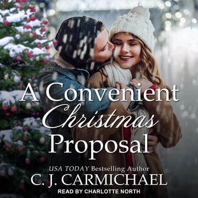 A Convenient Christmas Proposal Audiobook, by C.J. Carmichael